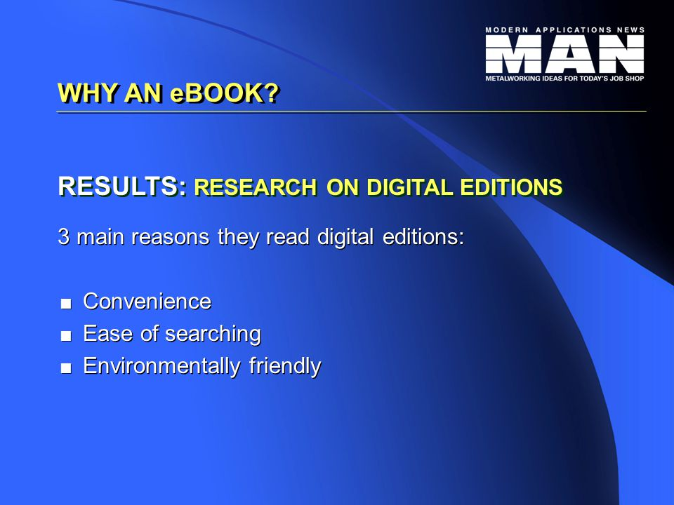 3 main reasons they read digital editions:   Convenience   Ease of searching   Environmentally friendly 3 main reasons they read digital editions:   Convenience   Ease of searching   Environmentally friendly WHY AN eBOOK.