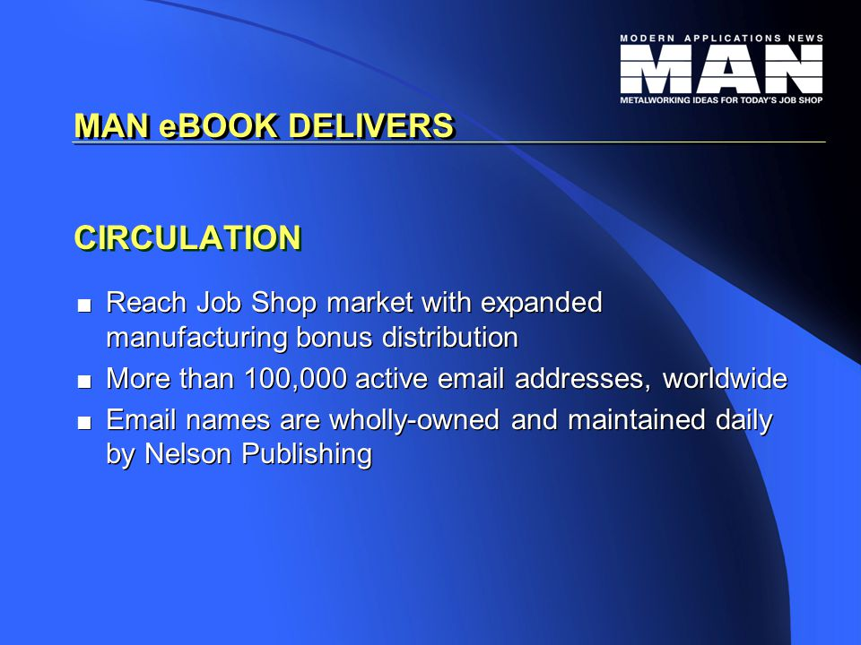 CIRCULATION   Reach Job Shop market with expanded manufacturing bonus distribution   More than 100,000 active email addresses, worldwide   Email