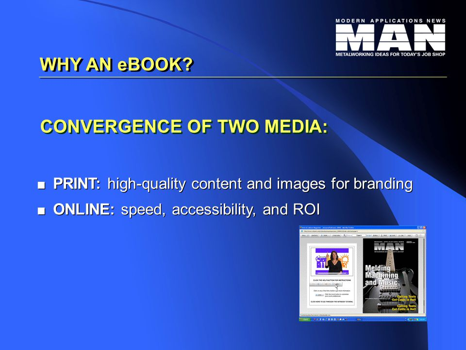 CONVERGENCE OF TWO MEDIA:   PRINT: high-quality content and images for branding   ONLINE: speed, accessibility, and ROI   PRINT: high-quality content and images for branding   ONLINE: speed, accessibility, and ROI WHY AN eBOOK
