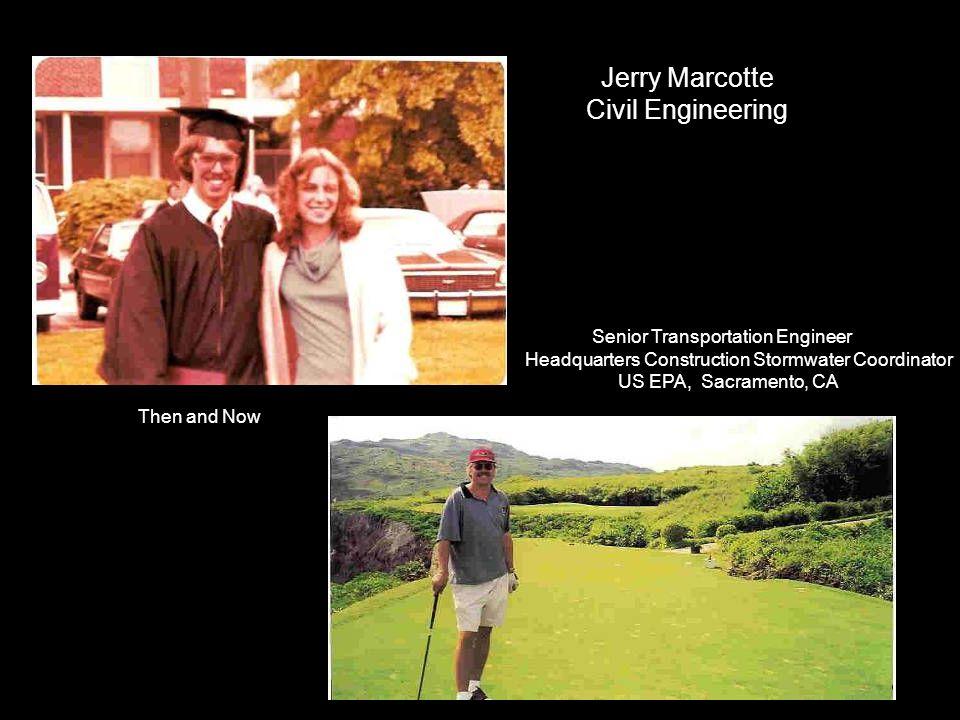 Jerry Marcotte Civil Engineering Then and Now Senior Transportation Engineer Headquarters Construction Stormwater Coordinator US EPA, Sacramento, CA