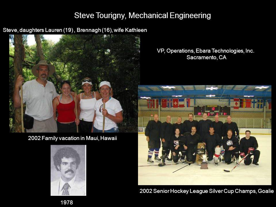 Steve Tourigny, Mechanical Engineering 2002 Family vacation in Maui, Hawaii Steve, daughters Lauren (19), Brennagh (16), wife Kathleen 2002 Senior Hoc