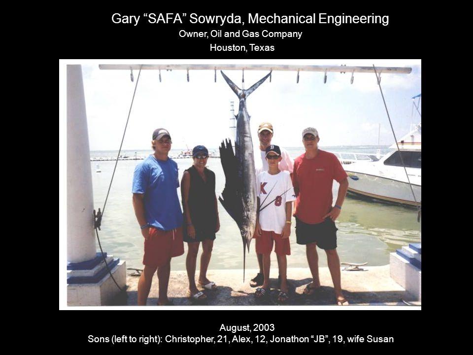"Gary ""SAFA"" Sowryda, Mechanical Engineering August, 2003 Sons (left to right): Christopher, 21, Alex, 12, Jonathon ""JB"", 19, wife Susan Houston, Texas"