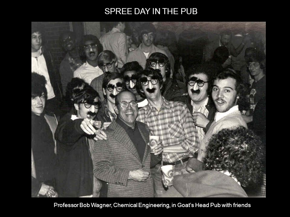 SPREE DAY IN THE PUB Professor Bob Wagner, Chemical Engineering, in Goat's Head Pub with friends