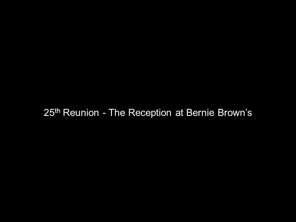 25 th Reunion - The Reception at Bernie Brown's