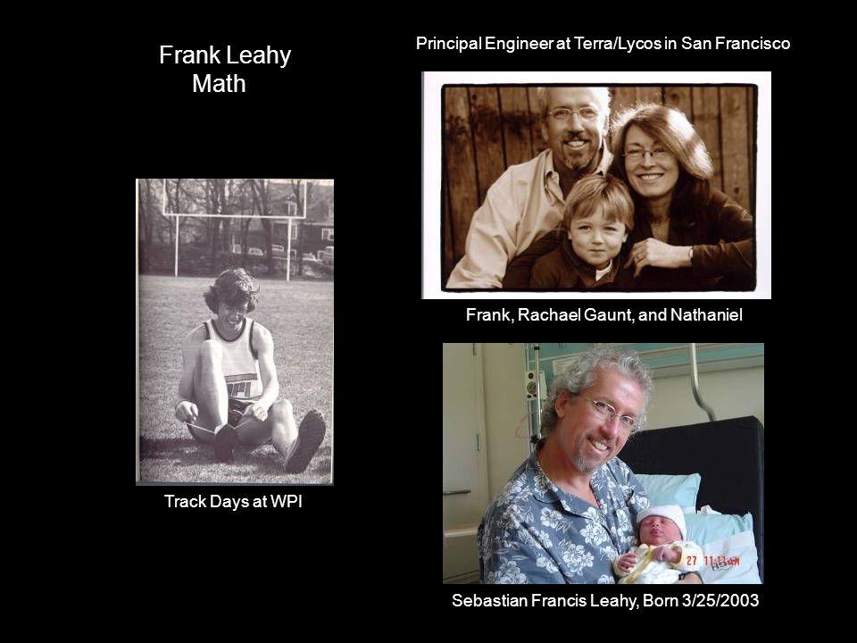 Sebastian Francis Leahy, Born 3/25/2003 Frank, Rachael Gaunt, and Nathaniel Track Days at WPI Frank Leahy Math Principal Engineer at Terra/Lycos in Sa