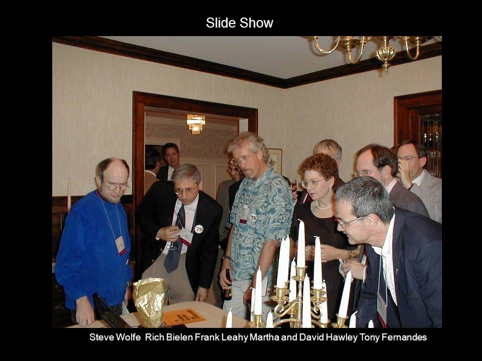 Steve Wolfe Rich Bielen Frank Leahy Martha and David Hawley Tony Fernandes Slide Show