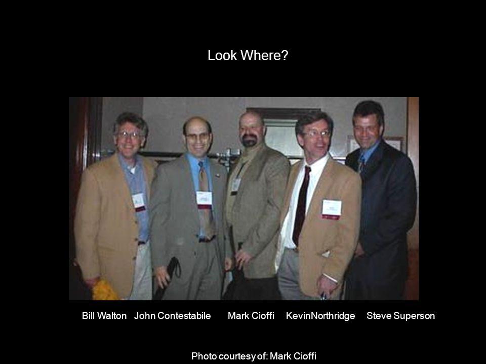 Bill Walton John Contestabile Mark Cioffi KevinNorthridge Steve Superson Photo courtesy of: Mark Cioffi Look Where?