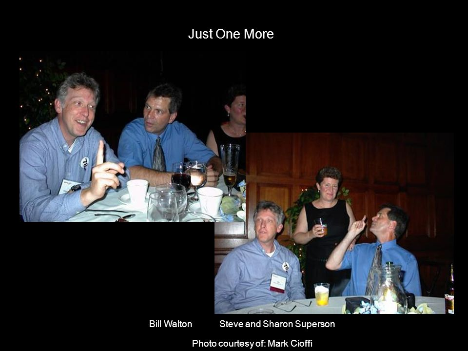 Just One More Bill Walton Steve and Sharon Superson Photo courtesy of: Mark Cioffi