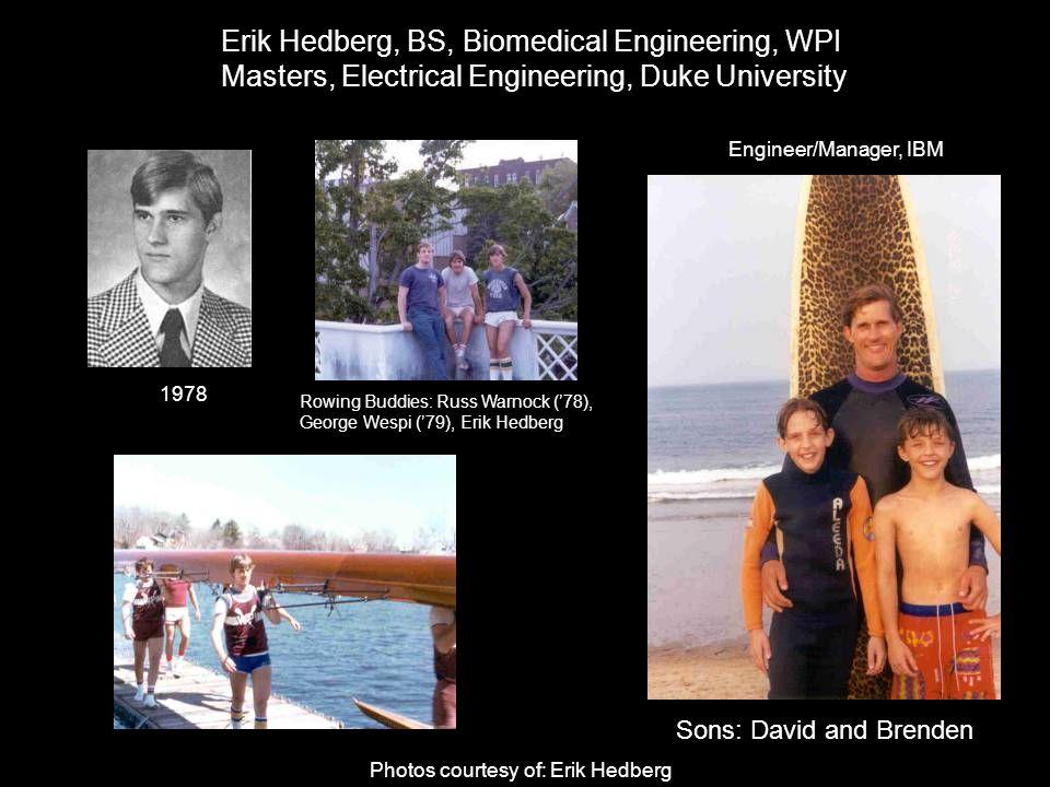 Erik Hedberg, BS, Biomedical Engineering, WPI Masters, Electrical Engineering, Duke University Sons: David and Brenden Rowing Buddies: Russ Warnock ('