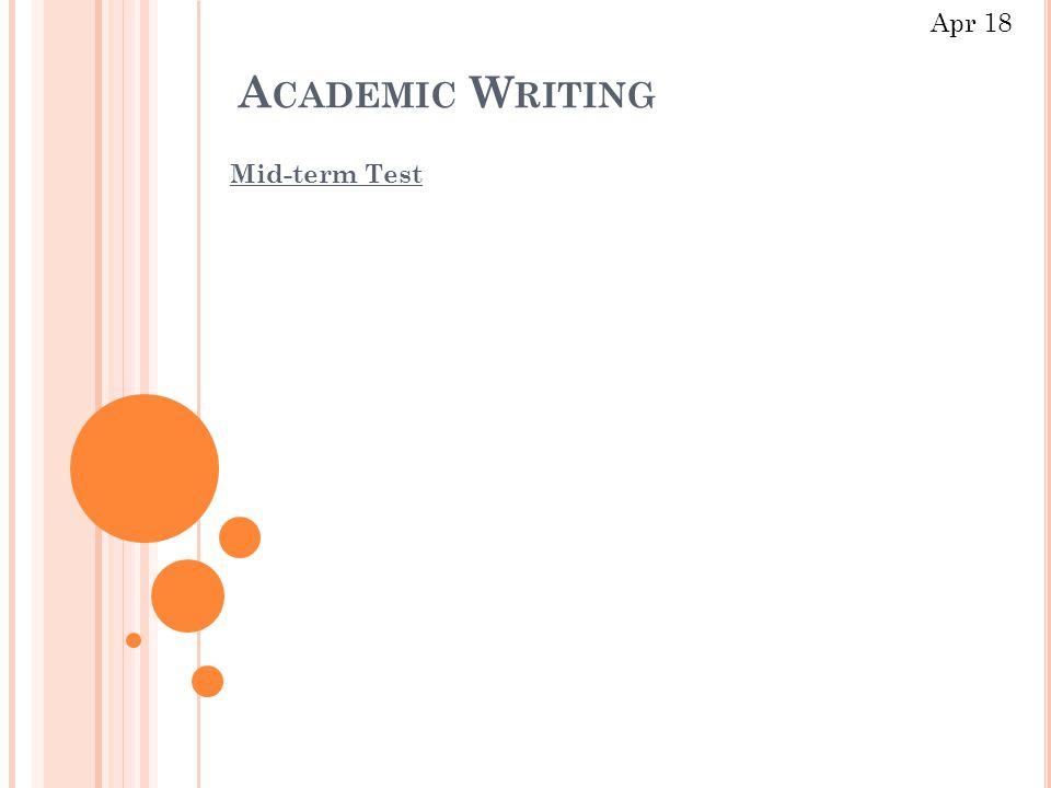 A CADEMIC W RITING Mid-term Test Apr 18