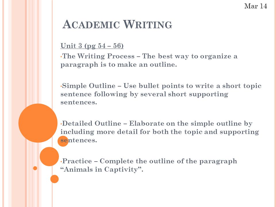 A CADEMIC W RITING Unit 3 (pg 54 – 56) The Writing Process – The best way to organize a paragraph is to make an outline.