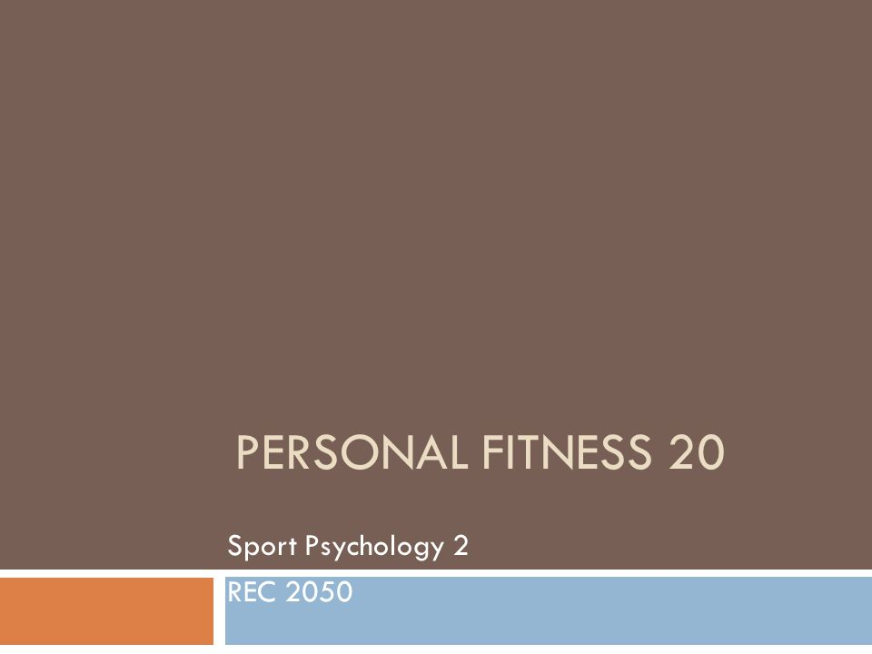 PERSONAL FITNESS 20 Sport Psychology 2 REC 2050