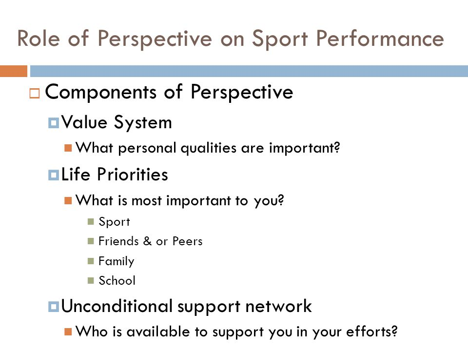 Role of Perspective on Sport Performance  Components of Perspective  Value System What personal qualities are important.