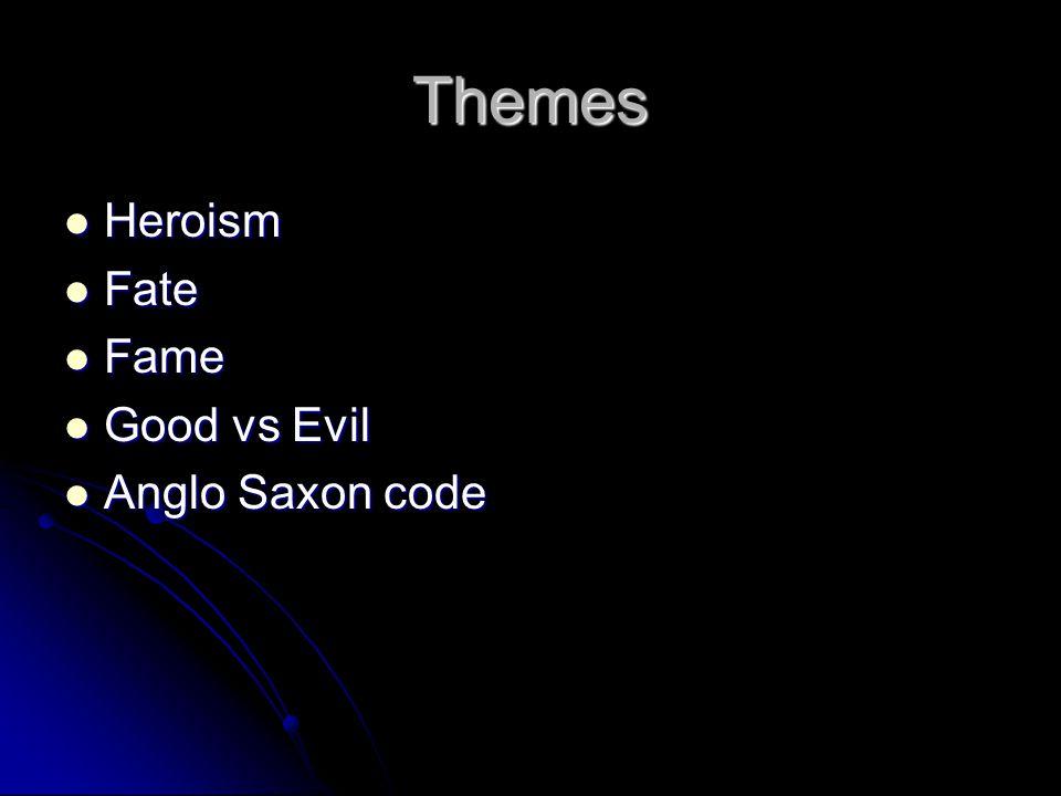 Themes Heroism Heroism Fate Fate Fame Fame Good vs Evil Good vs Evil Anglo Saxon code Anglo Saxon code