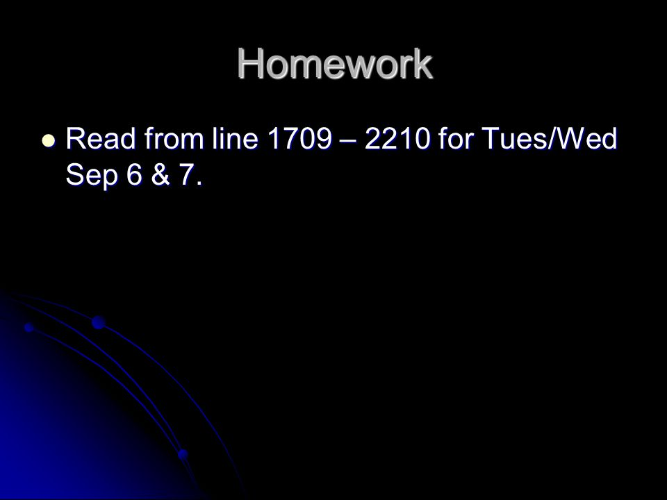 Homework Read from line 1709 – 2210 for Tues/Wed Sep 6 & 7. Read from line 1709 – 2210 for Tues/Wed Sep 6 & 7.