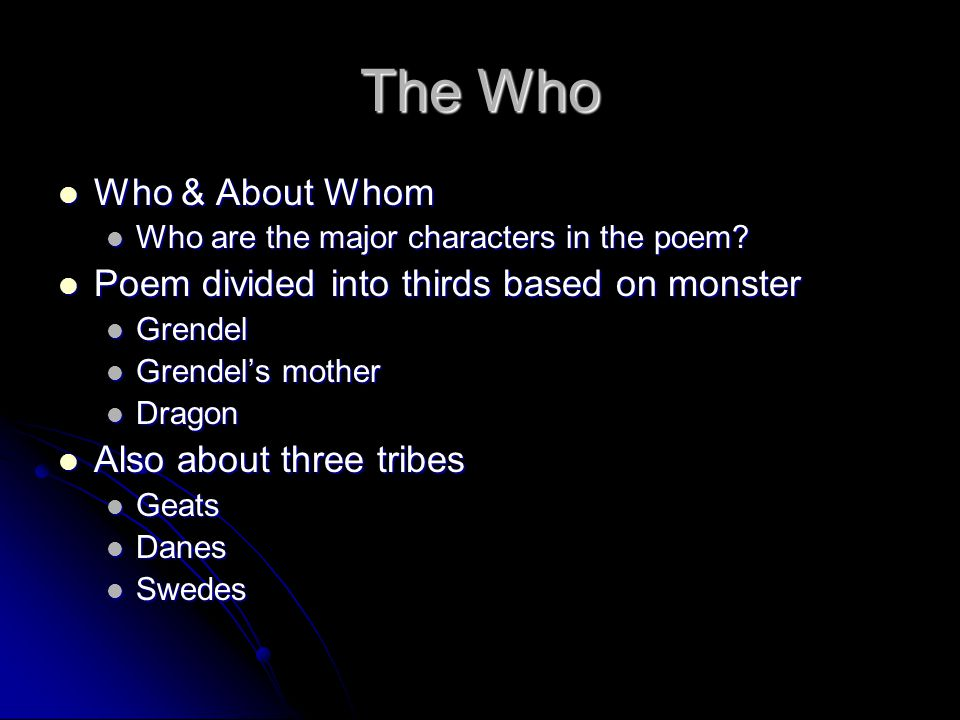 The Who Who & About Whom Who & About Whom Who are the major characters in the poem? Who are the major characters in the poem? Poem divided into thirds