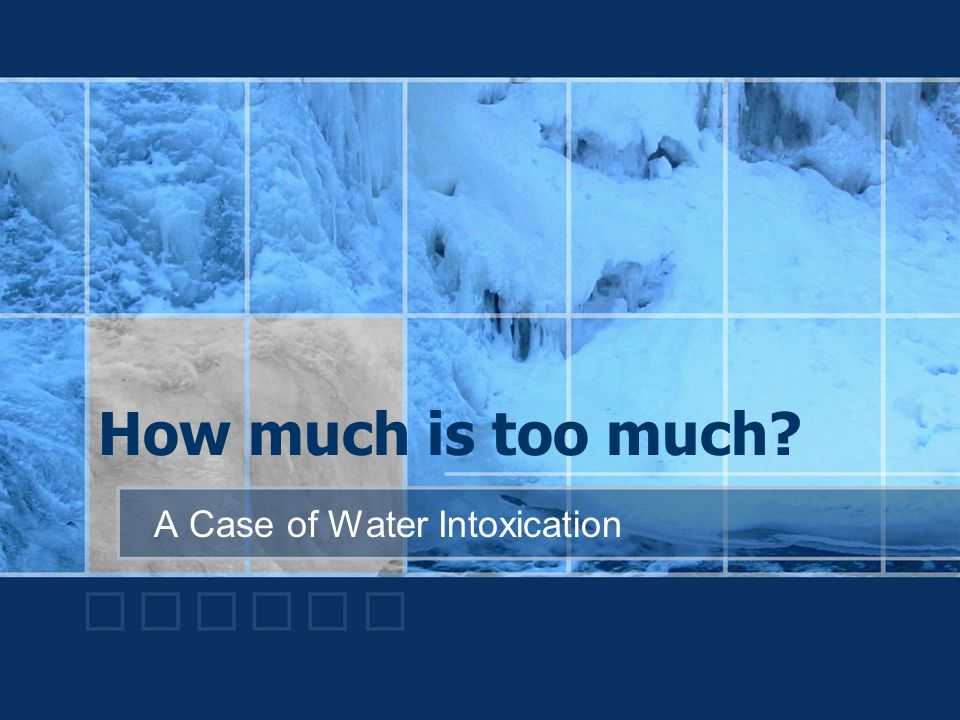 How much is too much? A Case of Water Intoxication