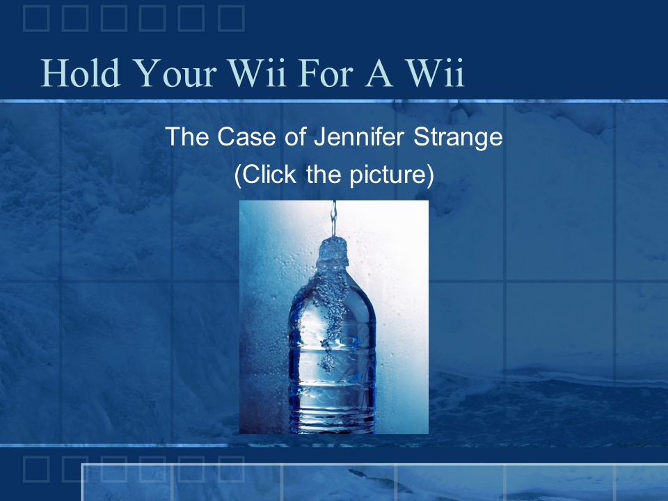 Hold Your Wii For A Wii The Case of Jennifer Strange (Click the picture)