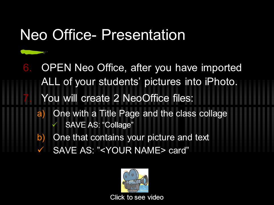 Neo Office- Presentation 6.OPEN Neo Office, after you have imported ALL of your students' pictures into iPhoto.