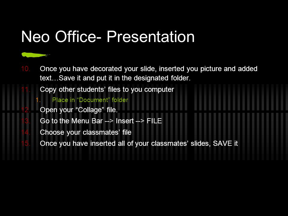 Neo Office- Presentation 10.Once you have decorated your slide, inserted you picture and added text…Save it and put it in the designated folder.