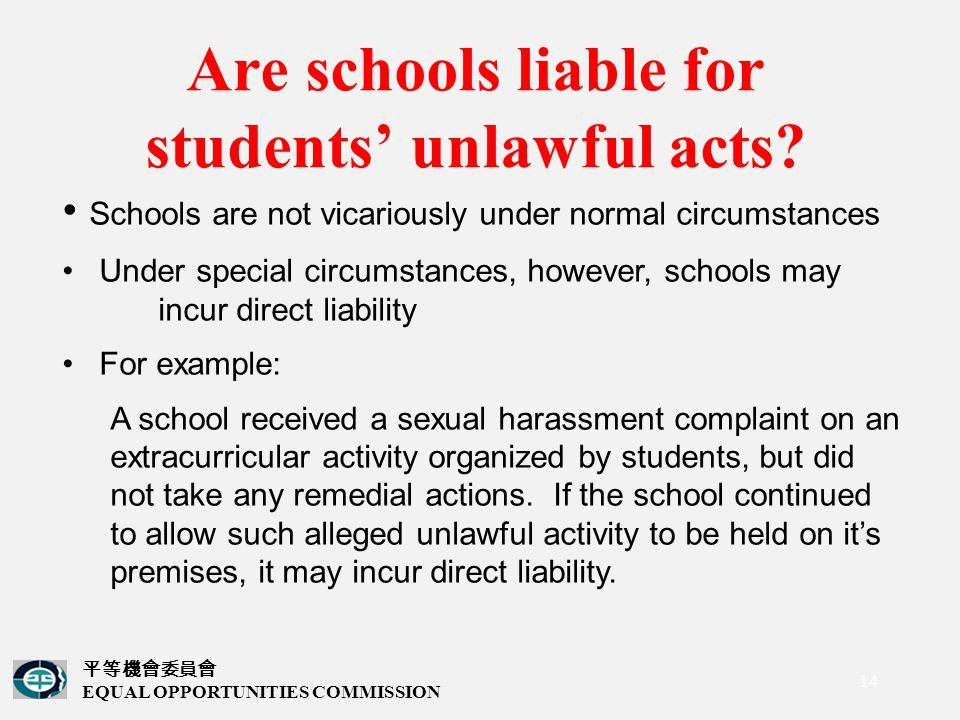 平等機會委員會 EQUAL OPPORTUNITIES COMMISSION 14 Are schools liable for students' unlawful acts.