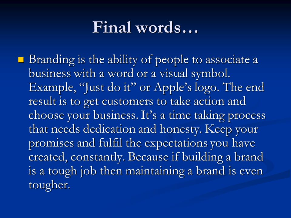 Final words… Branding is the ability of people to associate a business with a word or a visual symbol.