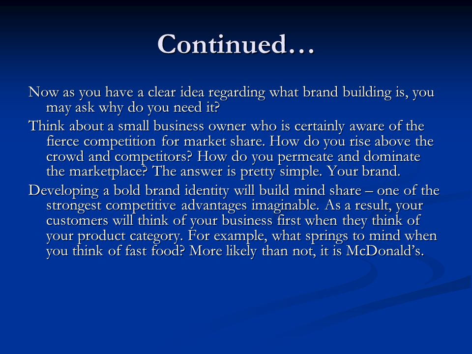 Continued… Now as you have a clear idea regarding what brand building is, you may ask why do you need it.