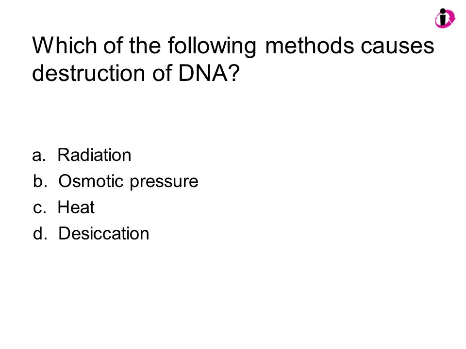 Which of the following methods causes destruction of DNA.
