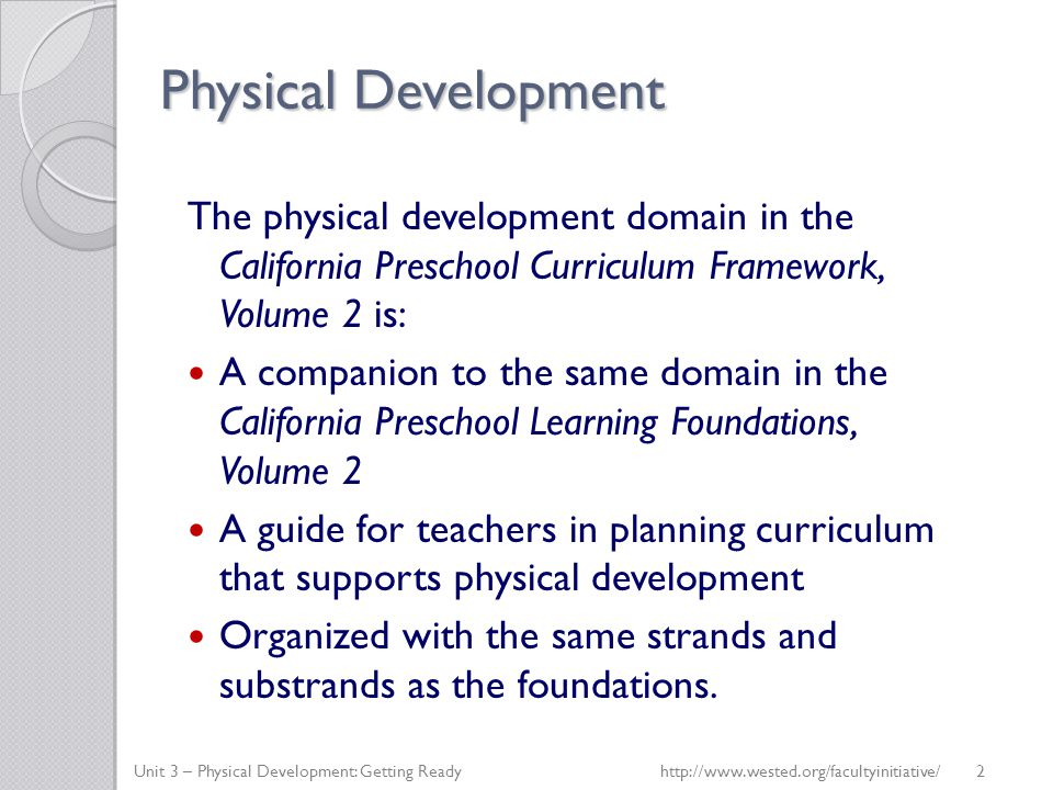 Physical Development The physical development domain in the California Preschool Curriculum Framework, Volume 2 is: A companion to the same domain in