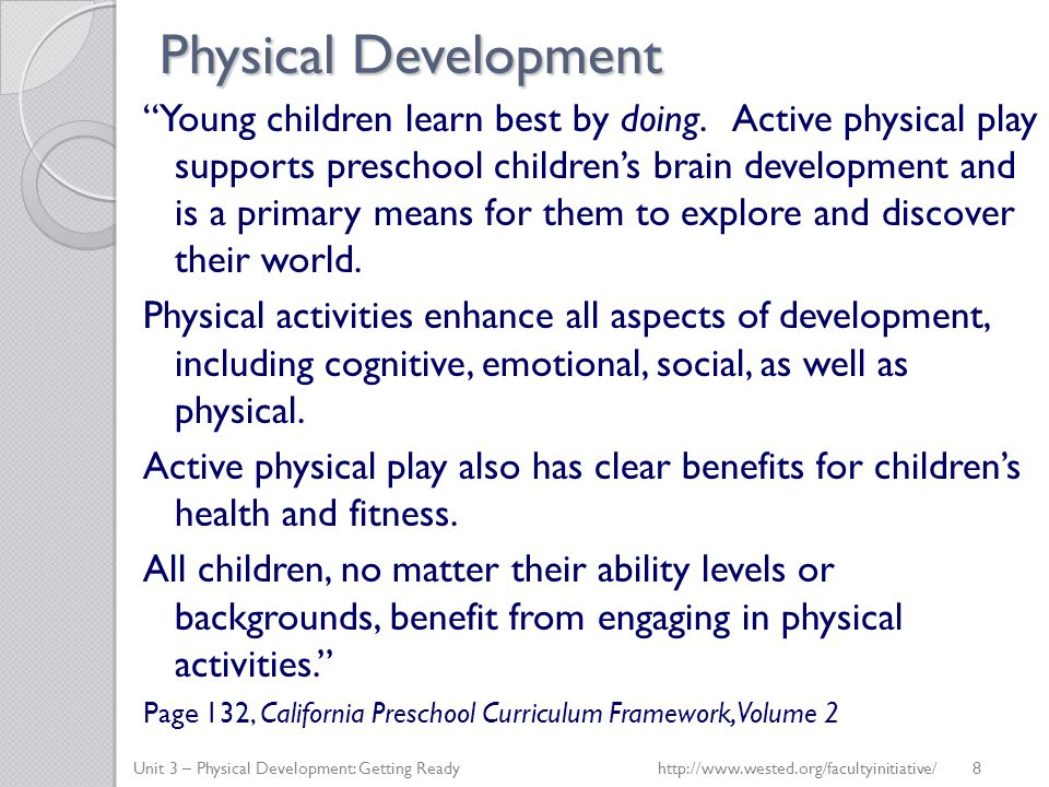 "Physical Development ""Young children learn best by doing. Active physical play supports preschool children's brain development and is a primary means"