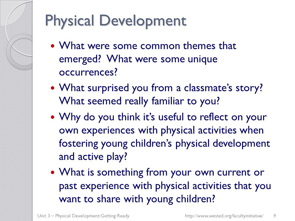 Physical Development What were some common themes that emerged? What were some unique occurrences? What surprised you from a classmate's story? What s