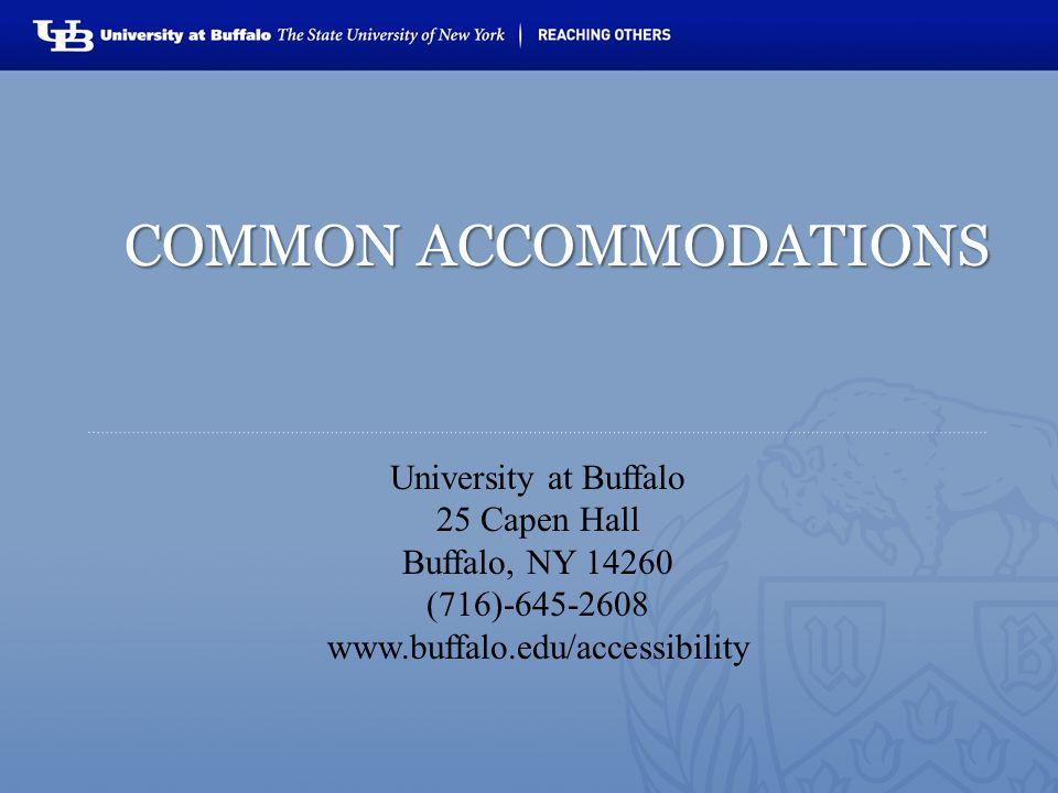 University at Buffalo 25 Capen Hall Buffalo, NY 14260 (716)-645-2608 www.buffalo.edu/accessibility COMMON ACCOMMODATIONS