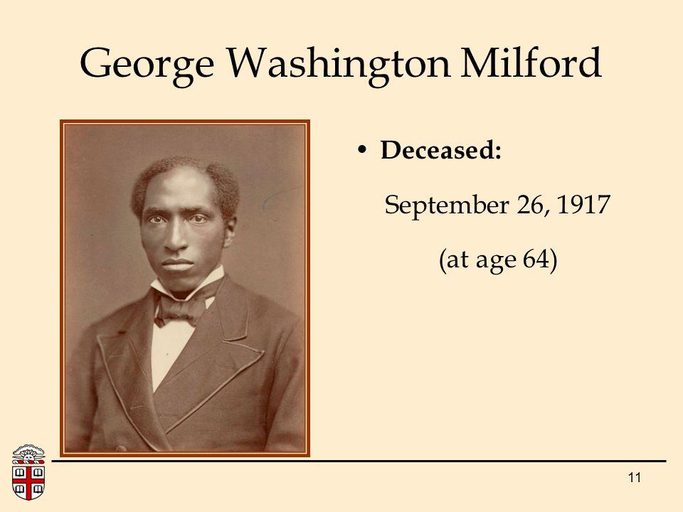 11 George Washington Milford Deceased: September 26, 1917 (at age 64)