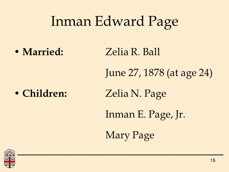 15 Inman Edward Page Married: Zelia R.Ball June 27, 1878 (at age 24) Children: Zelia N.