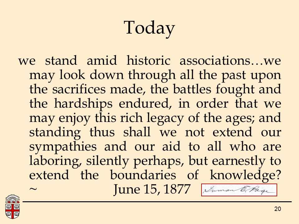 20 Today we stand amid historic associations…we may look down through all the past upon the sacrifices made, the battles fought and the hardships endu