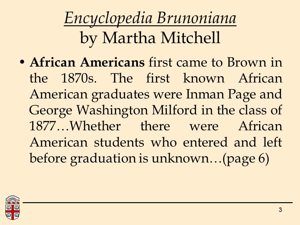 3 Encyclopedia Brunoniana by Martha Mitchell African Americans first came to Brown in the 1870s.