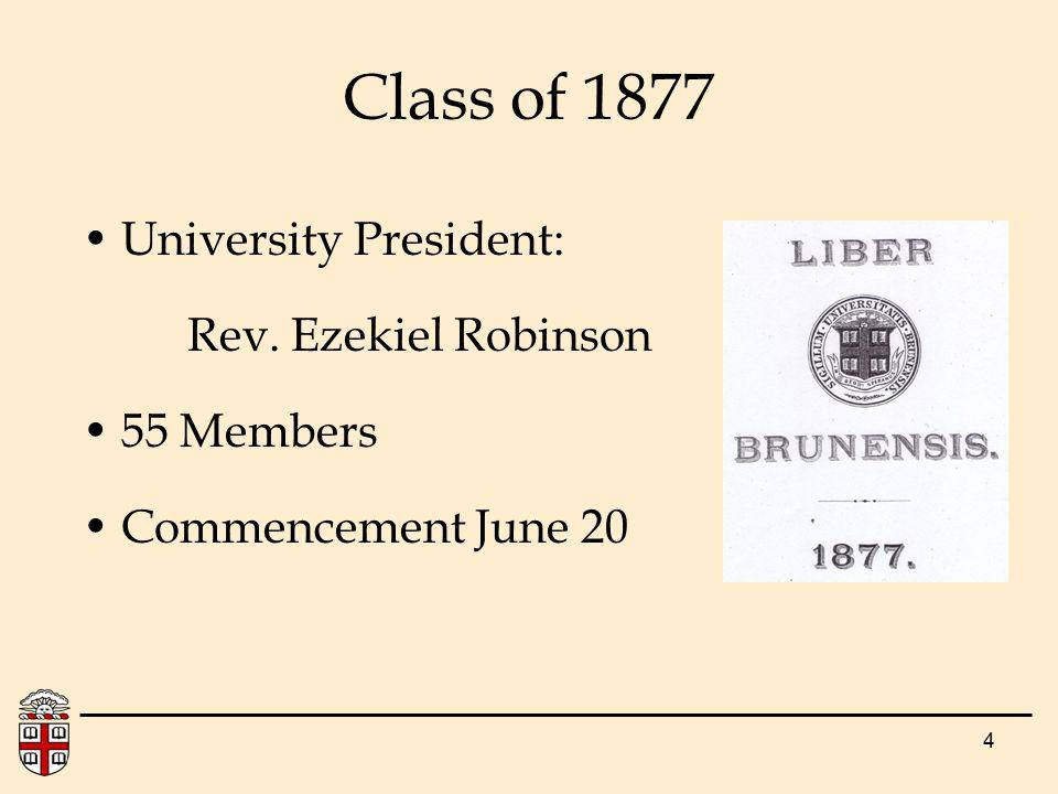 4 Class of 1877 University President: Rev. Ezekiel Robinson 55 Members Commencement June 20