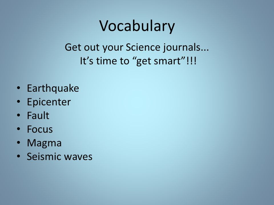 Vocabulary Get out your Science journals... It's time to get smart !!.