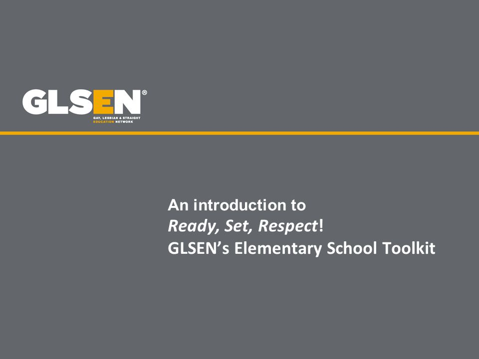 An introduction to Ready, Set, Respect! GLSEN's Elementary School Toolkit
