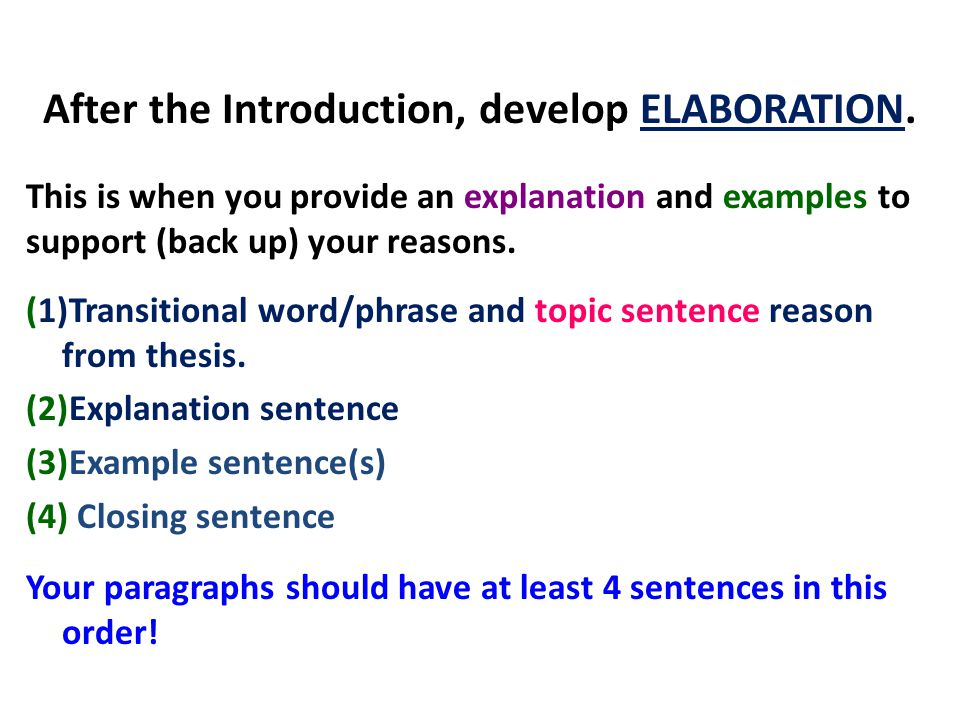 After the Introduction, develop ELABORATION. This is when you provide an explanation and examples to support (back up) your reasons. (1)Transitional w