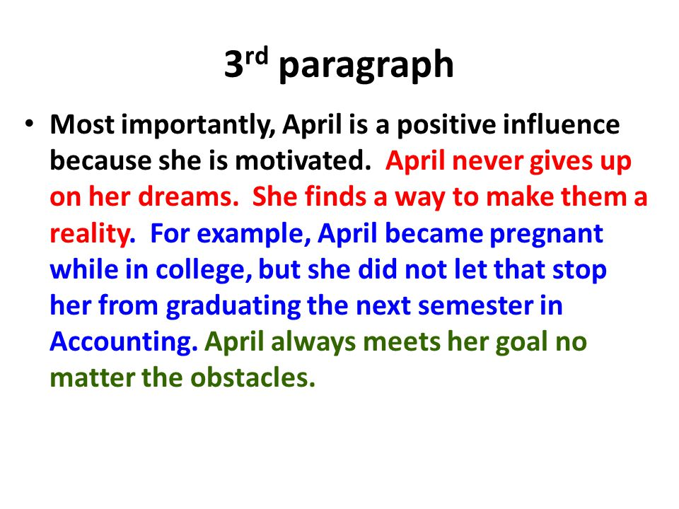 3 rd paragraph Most importantly, April is a positive influence because she is motivated. April never gives up on her dreams. She finds a way to make t