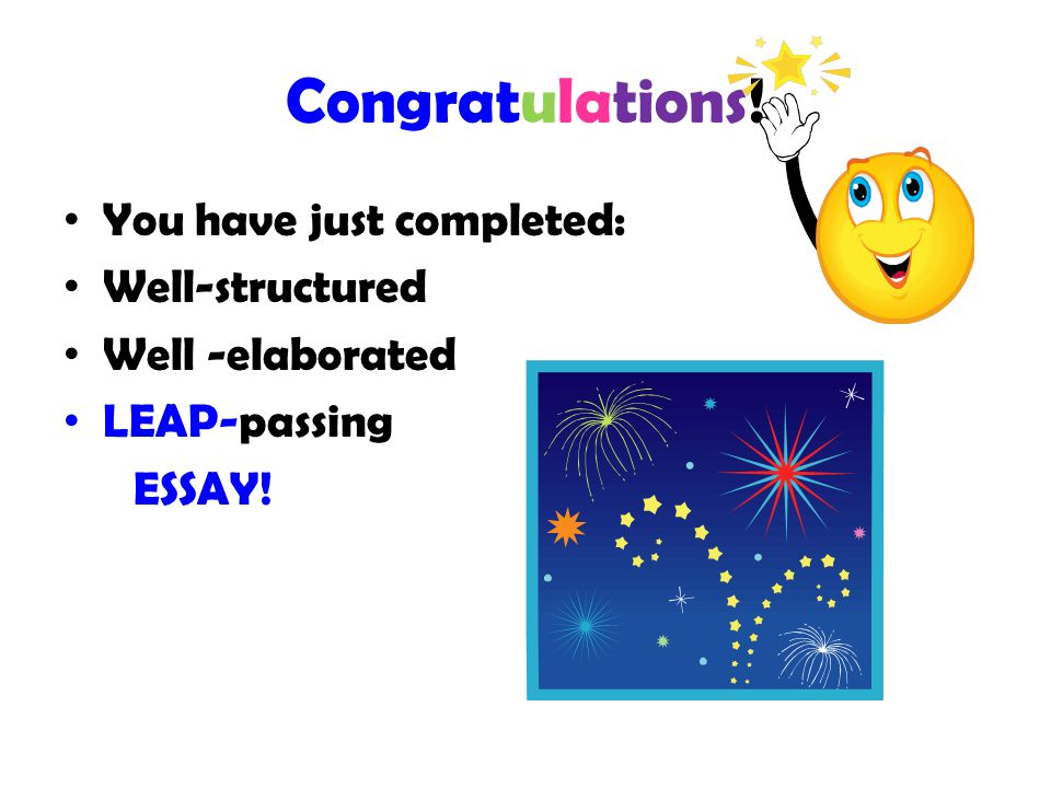 Congratulations! You have just completed: Well-structured Well -elaborated LEAP-passing ESSAY!