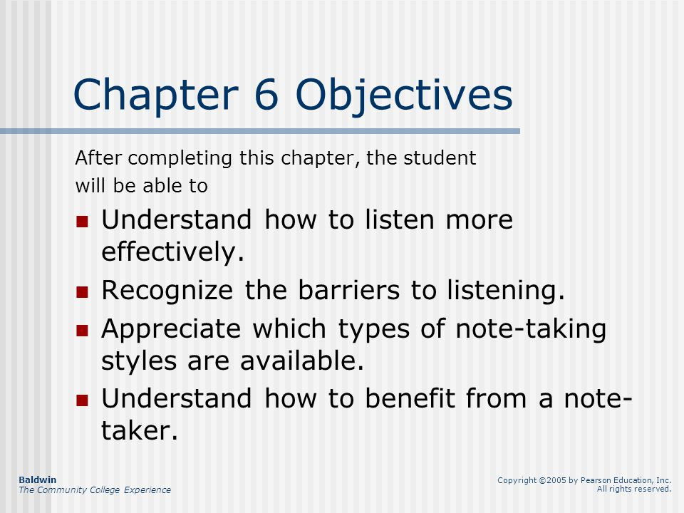 Chapter 6 Objectives After completing this chapter, the student will be able to Understand how to listen more effectively.