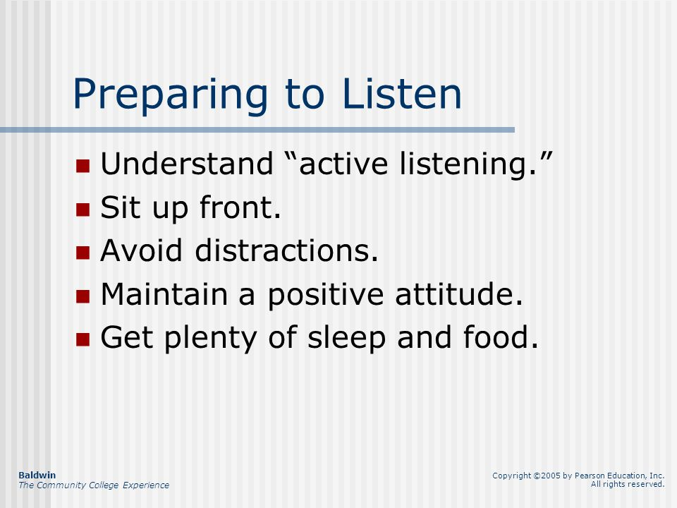 Preparing to Listen Understand active listening. Sit up front.