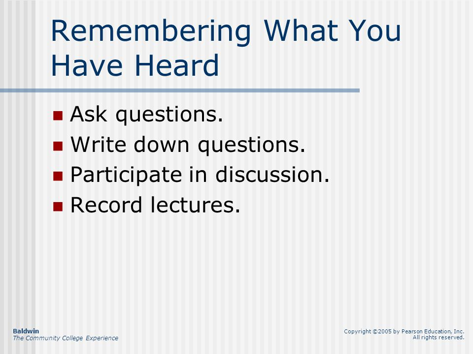 Remembering What You Have Heard Ask questions. Write down questions.