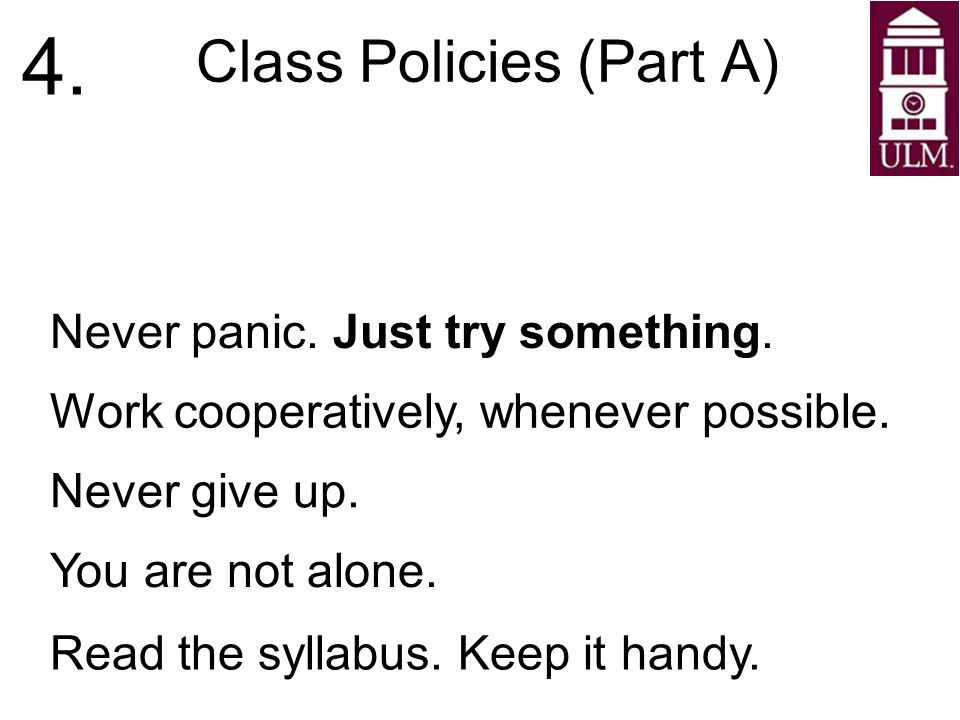 Class Policies (Part A) 4. Never panic. Just try something.