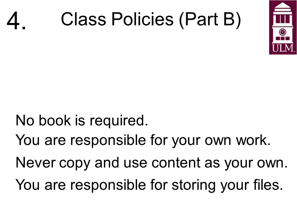 Class Policies (Part B) No book is required. 4. You are responsible for your own work.