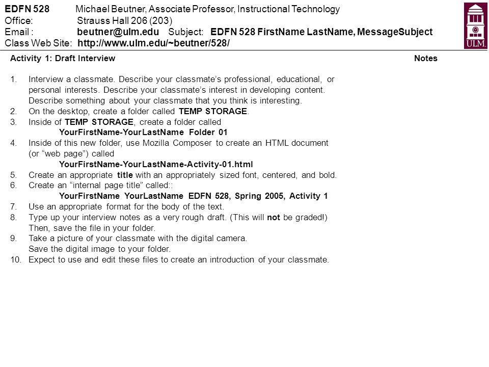EDFN 528 Michael Beutner, Associate Professor, Instructional Technology Office: Strauss Hall 206 (203) Email : beutner@ulm.edu Subject: EDFN 528 First