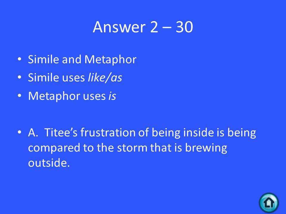 Answer 2 – 30 Simile and Metaphor Simile uses like/as Metaphor uses is A.
