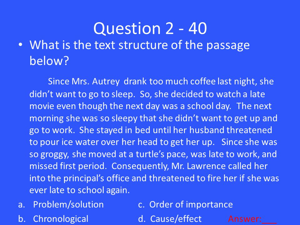 Question 2 - 40 What is the text structure of the passage below.